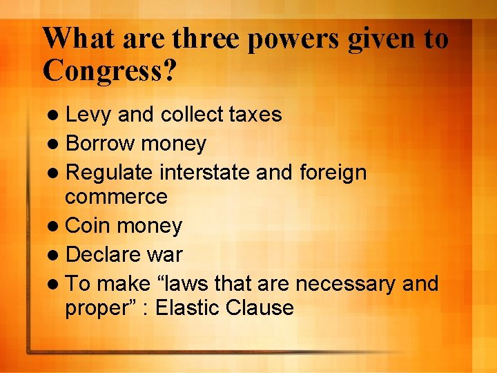 What are three powers given to Congress? l Levy and collect taxes l Borrow