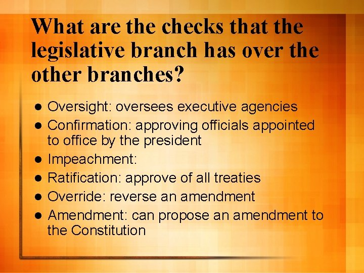 What are the checks that the legislative branch has over the other branches? l