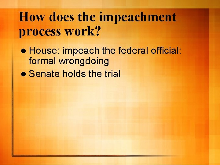 How does the impeachment process work? l House: impeach the federal official: formal wrongdoing