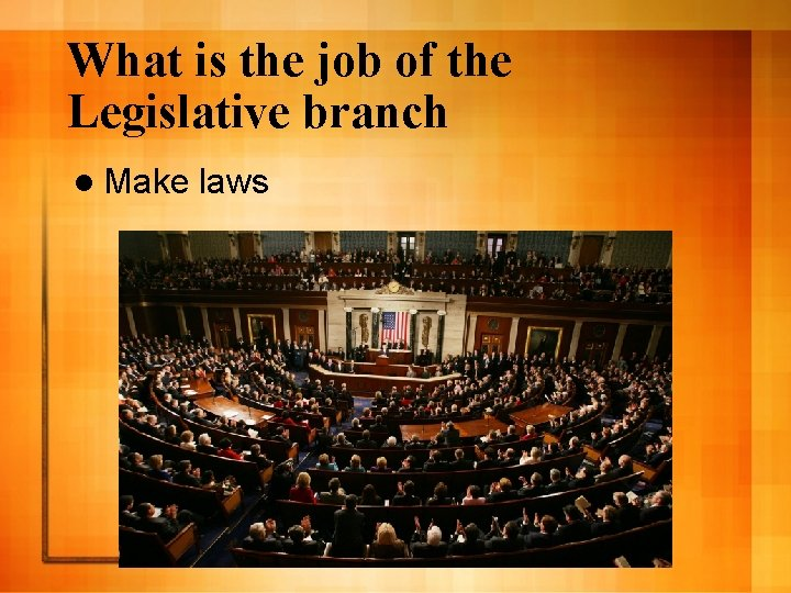 What is the job of the Legislative branch l Make laws
