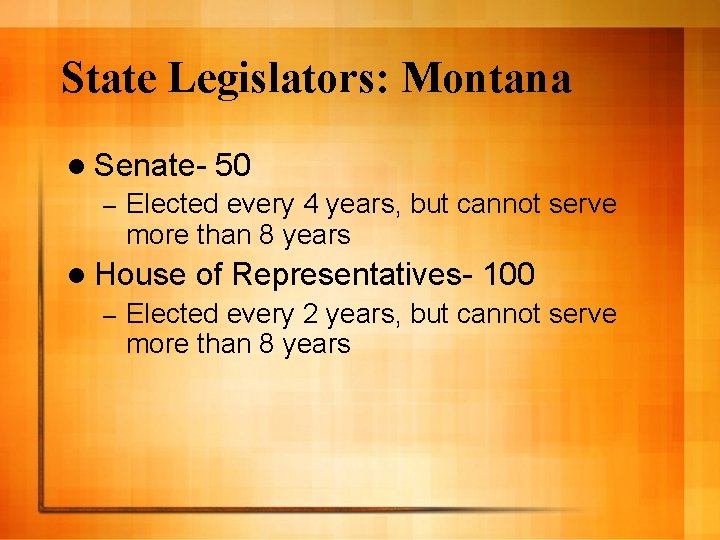 State Legislators: Montana l Senate– Elected every 4 years, but cannot serve more than