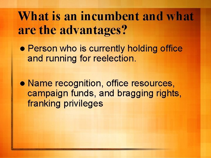 What is an incumbent and what are the advantages? l Person who is currently