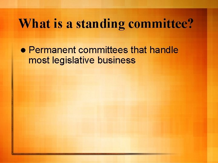 What is a standing committee? l Permanent committees that handle most legislative business