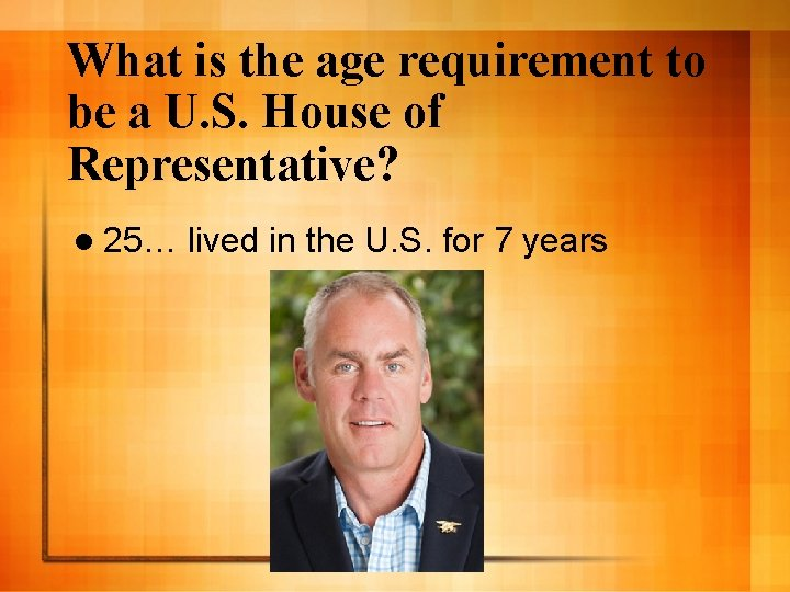What is the age requirement to be a U. S. House of Representative? l