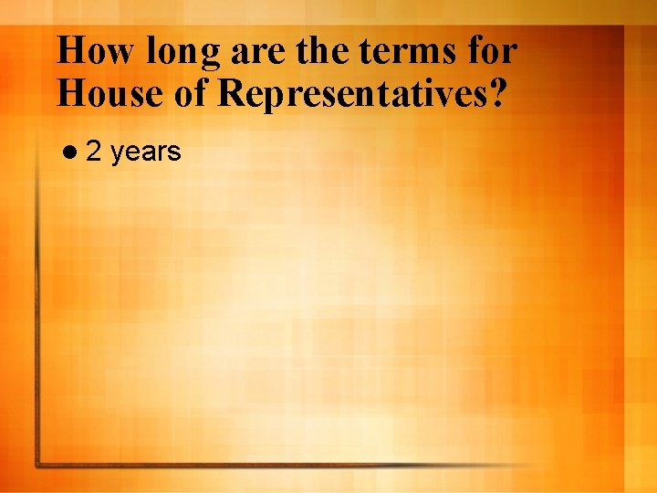 How long are the terms for House of Representatives? l 2 years