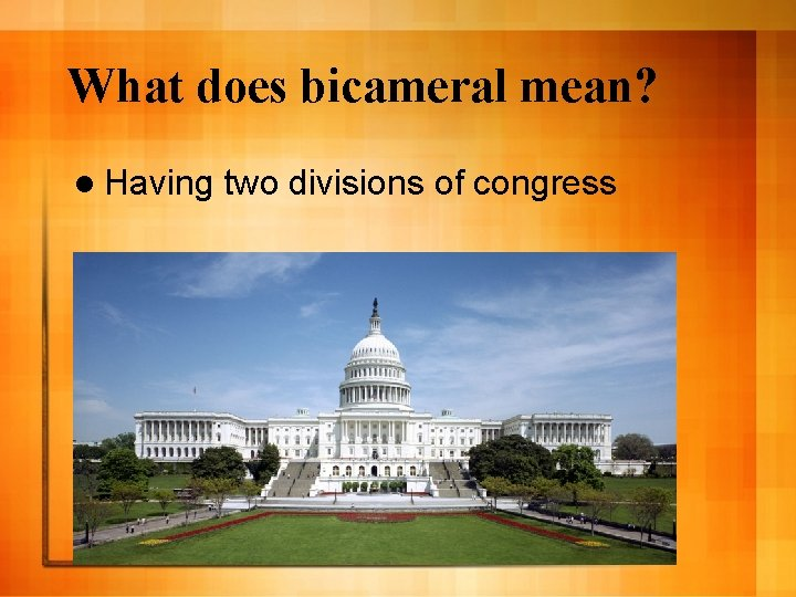 What does bicameral mean? l Having two divisions of congress