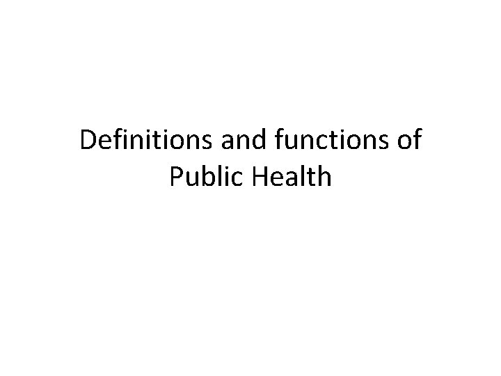 Definitions and functions of Public Health