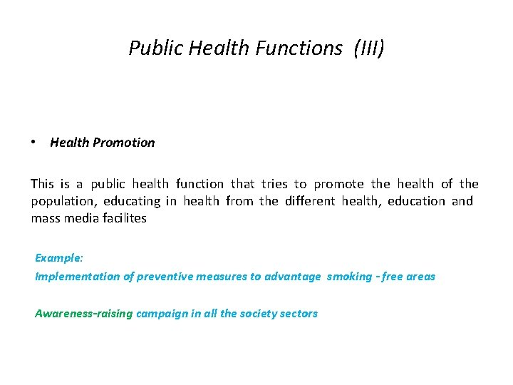 Public Health Functions (III) • Health Promotion This is a public health function that