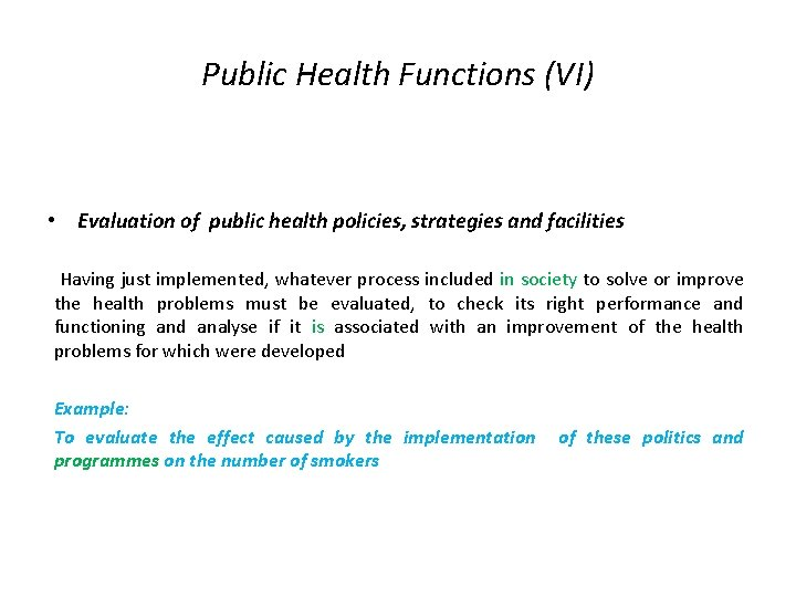 Public Health Functions (VI) • Evaluation of public health policies, strategies and facilities Having