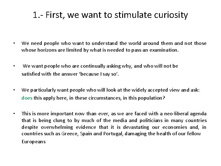 1. - First, we want to stimulate curiosity • We need people who want