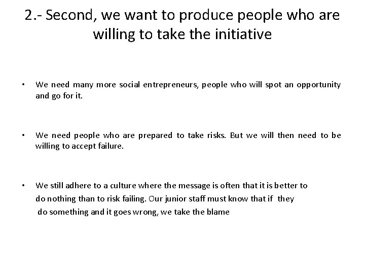 2. - Second, we want to produce people who are willing to take the