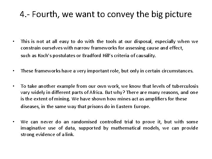 4. - Fourth, we want to convey the big picture • This is not