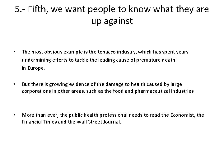 5. - Fifth, we want people to know what they are up against •