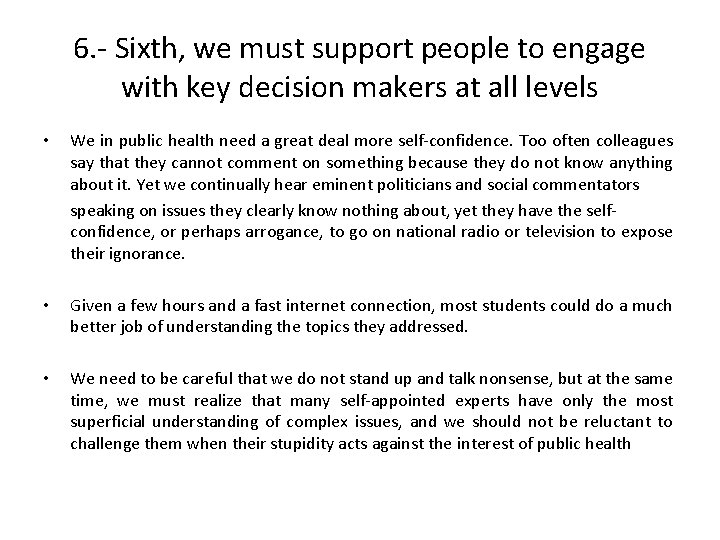 6. - Sixth, we must support people to engage with key decision makers at