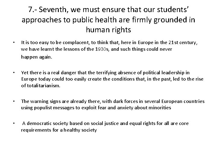 7. - Seventh, we must ensure that our students' approaches to public health are