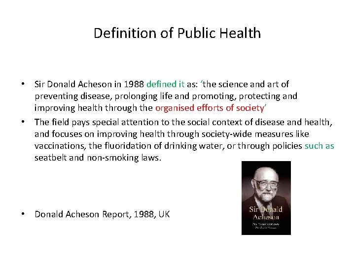 Definition of Public Health • Sir Donald Acheson in 1988 defined it as: 'the