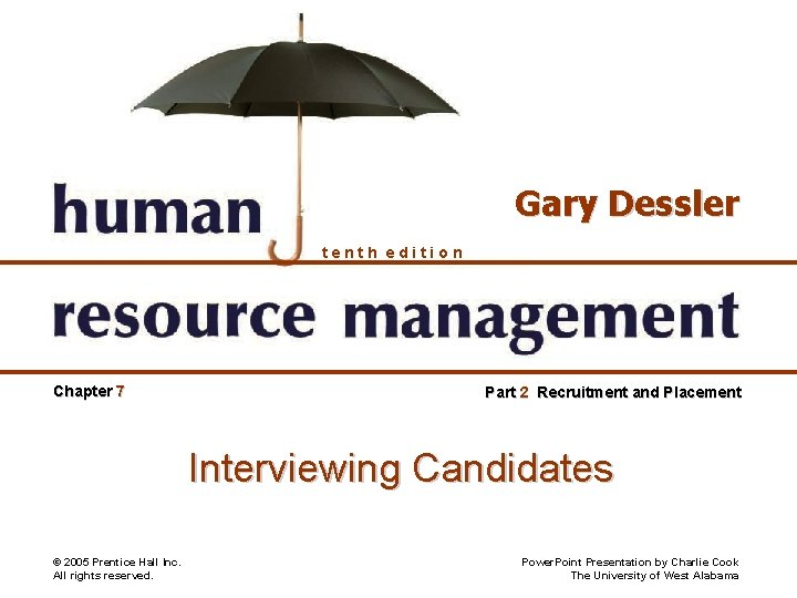 Gary Dessler tenth edition Chapter 7 Part 2 Recruitment and Placement Interviewing Candidates ©