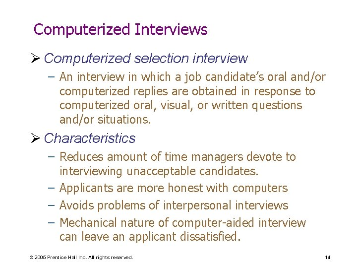 Computerized Interviews Ø Computerized selection interview – An interview in which a job candidate's