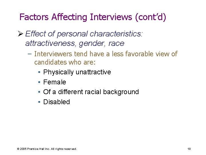 Factors Affecting Interviews (cont'd) Ø Effect of personal characteristics: attractiveness, gender, race – Interviewers