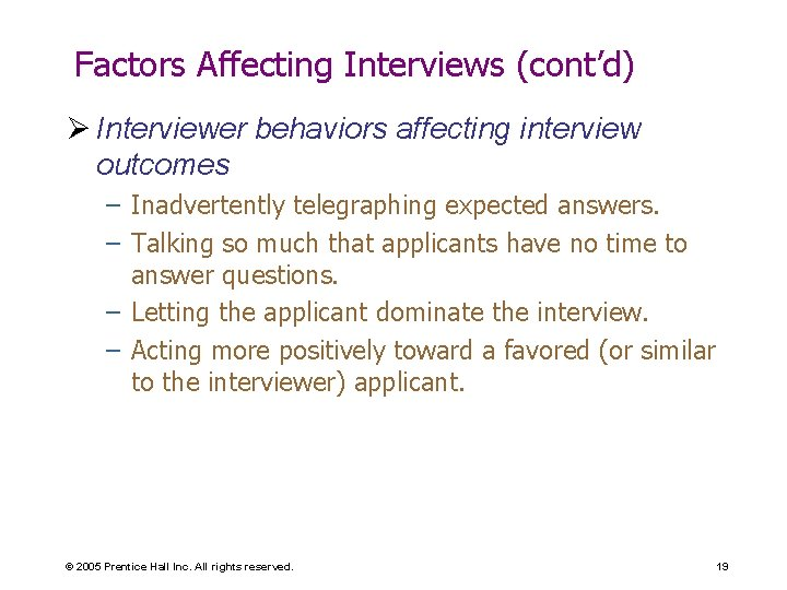 Factors Affecting Interviews (cont'd) Ø Interviewer behaviors affecting interview outcomes – Inadvertently telegraphing expected