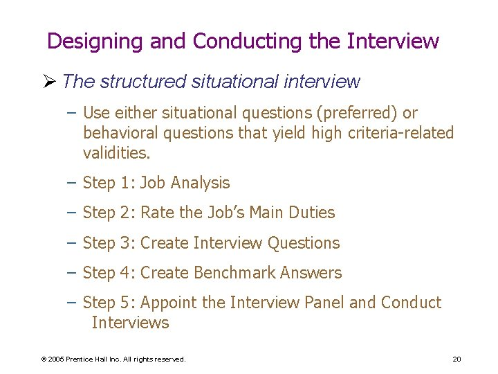 Designing and Conducting the Interview Ø The structured situational interview – Use either situational