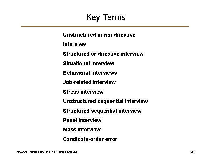 Key Terms Unstructured or nondirective Interview Structured or directive interview Situational interview Behavioral interviews