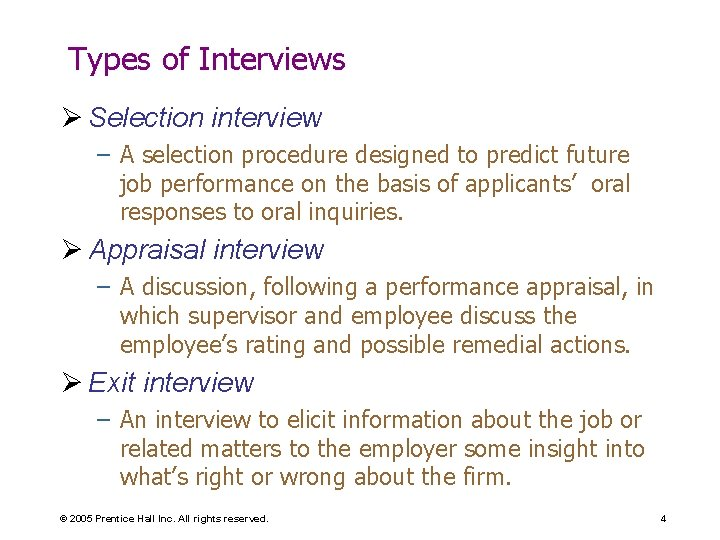 Types of Interviews Ø Selection interview – A selection procedure designed to predict future