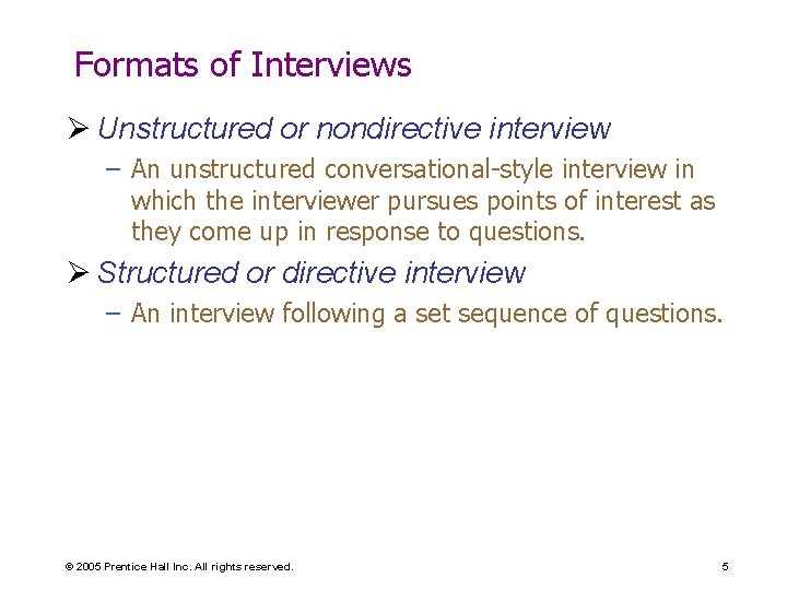 Formats of Interviews Ø Unstructured or nondirective interview – An unstructured conversational-style interview in