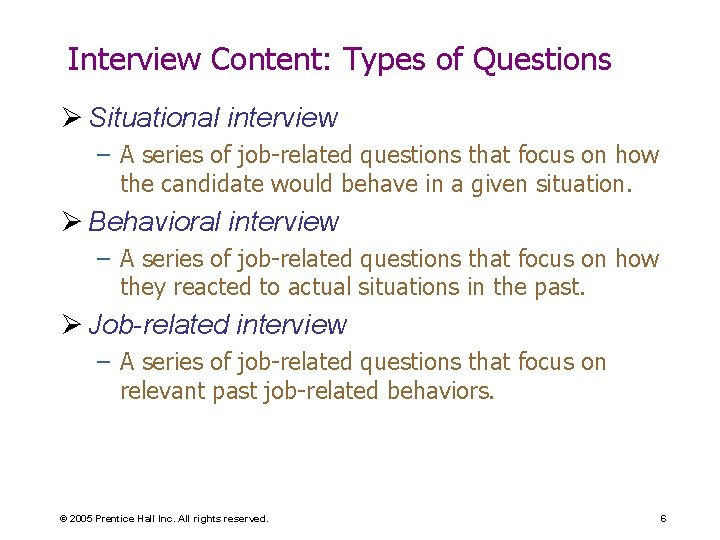Interview Content: Types of Questions Ø Situational interview – A series of job-related questions