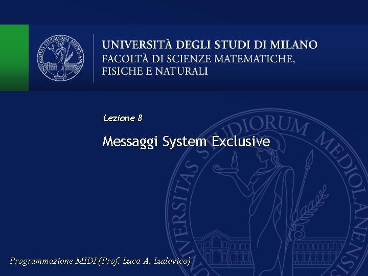 Lezione 8 Messaggi System Exclusive Programmazione MIDI (Prof. Luca A. Ludovico)
