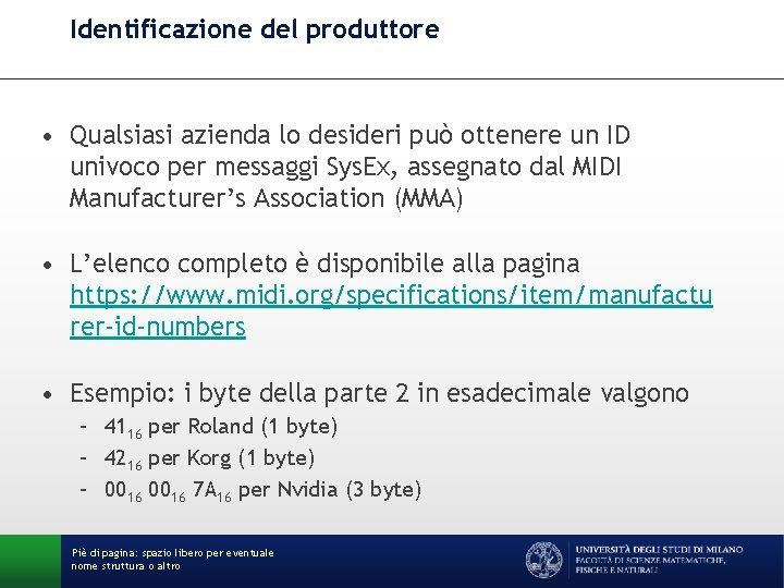 Identificazione del produttore • Qualsiasi azienda lo desideri può ottenere un ID univoco per