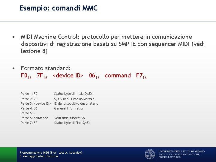 Esempio: comandi MMC • MIDI Machine Control: protocollo per mettere in comunicazione dispositivi di