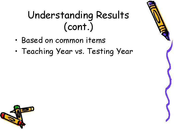 Understanding Results (cont. ) • Based on common items • Teaching Year vs. Testing