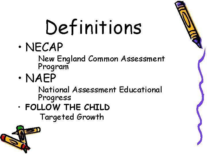 Definitions • NECAP New England Common Assessment Program • NAEP National Assessment Educational Progress