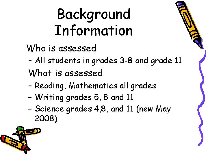 Background Information Who is assessed – All students in grades 3 -8 and grade