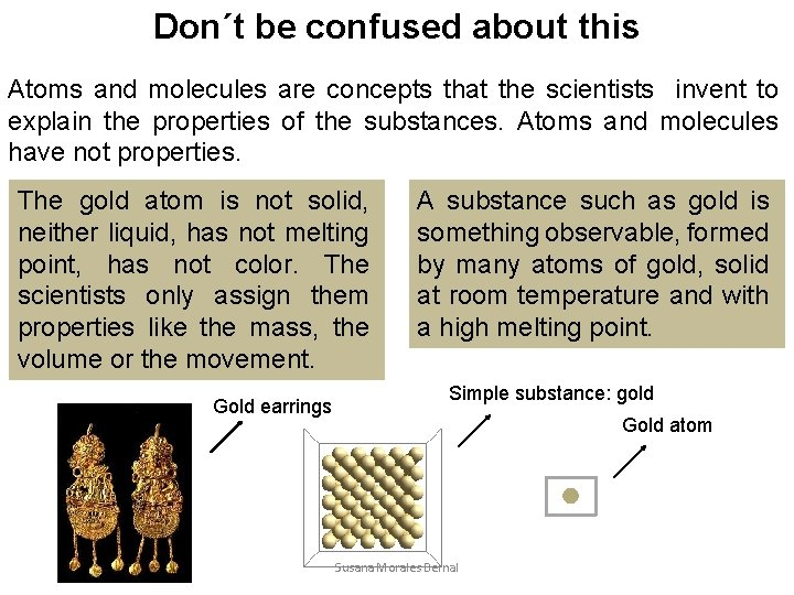 Don´t be confused about this Atoms and molecules are concepts that the scientists invent