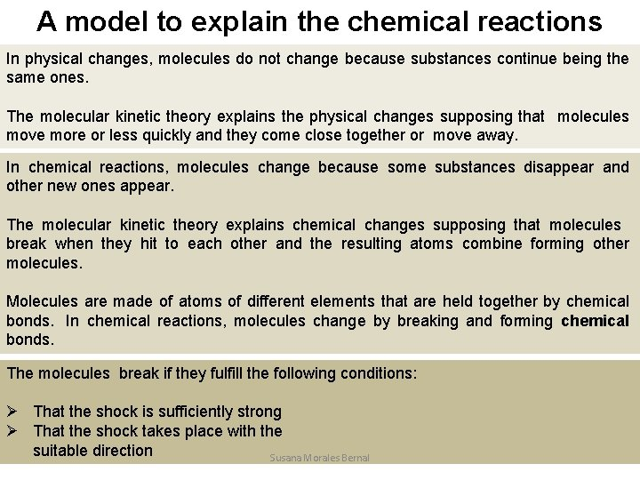 A model to explain the chemical reactions In physical changes, molecules do not change
