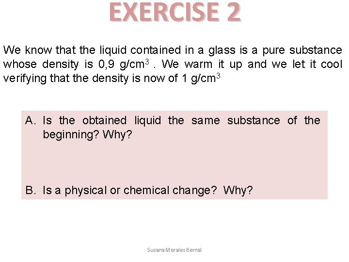 EXERCISE 2 We know that the liquid contained in a glass is a pure