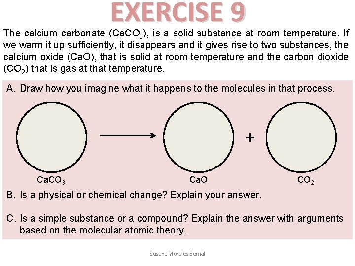 EXERCISE 9 The calcium carbonate (Ca. CO 3), is a solid substance at room