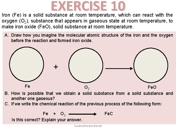 EXERCISE 10 Iron (Fe) is a solid substance at room temperature, which can react