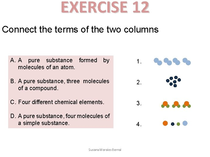 EXERCISE 12 Connect the terms of the two columns A. A pure substance formed