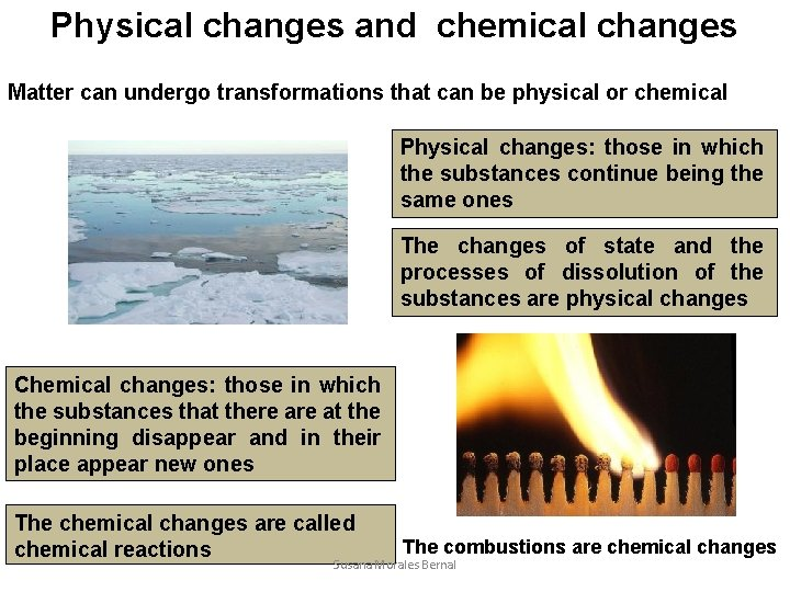 Physical changes and chemical changes Matter can undergo transformations that can be physical or