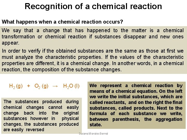Recognition of a chemical reaction What happens when a chemical reaction occurs? We say