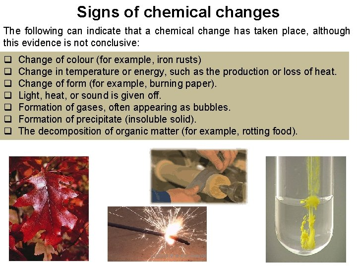 Signs of chemical changes The following can indicate that a chemical change has taken