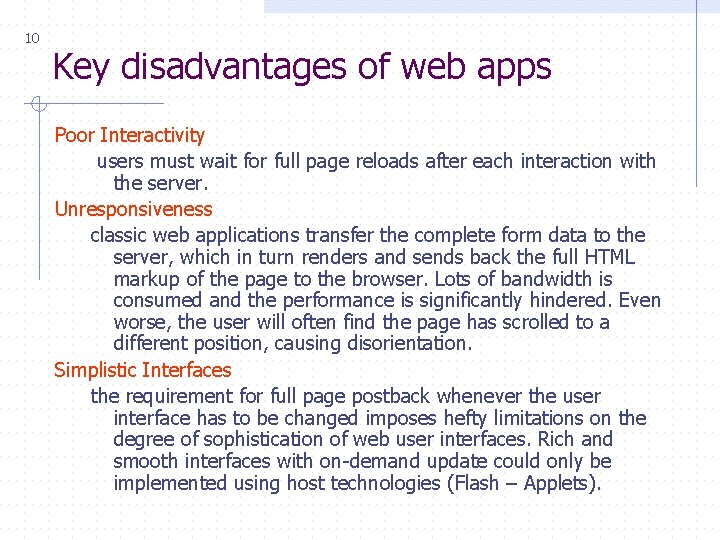 10 Key disadvantages of web apps Poor Interactivity users must wait for full page