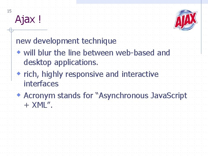 15 Ajax ! new development technique w will blur the line between web-based and