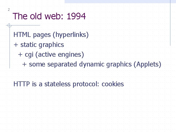 2 The old web: 1994 HTML pages (hyperlinks) + static graphics + cgi (active