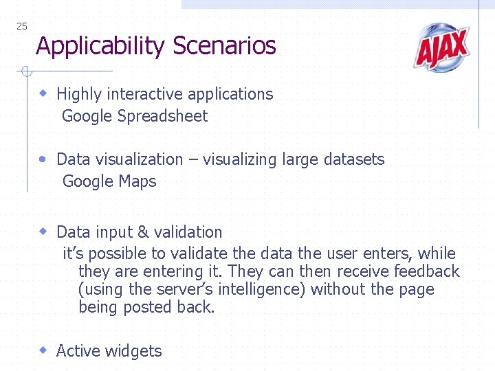 25 Applicability Scenarios w Highly interactive applications Google Spreadsheet • Data visualization – visualizing