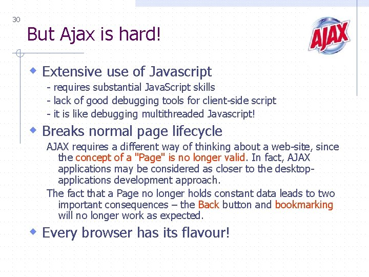 30 But Ajax is hard! w Extensive use of Javascript - requires substantial Java.