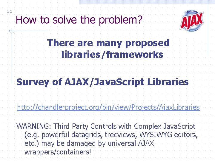 31 How to solve the problem? There are many proposed libraries/frameworks Survey of AJAX/Java.